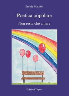 Poetica popolare. Non resta che amare - Ercole Mattioli - copertina