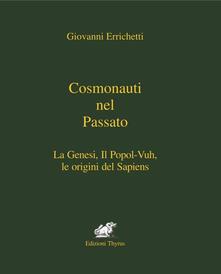 Cosmonauti nel passato. La Genesi, il Popol-Vuh, le origini del Sapiens - Giovanni Errichetti - copertina