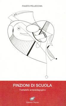 Finzioni di scuola. Trattatello antipedagogico - Fausto Pellecchia - copertina