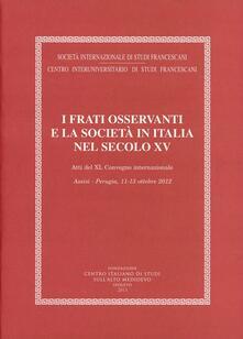 I frati osservanti e la società in Italia nel secolo XV (Assisi-Perugia, 1-13 ottobre 2012) - copertina