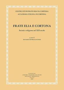 Frate Elia e Cortona. Società e religione nel XIII secolo - A. Di Marcantonio - copertina