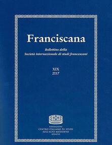 Franciscana. Bollettino della Società internazionale di studi francescani (2017). Vol. 19 - copertina