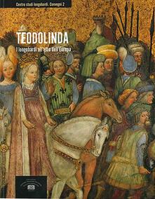 Teodolinda. I longobardi all'alba dell'Europa. Atti del 2° Convegno internazionale di studio (Monza, Gazzada, Castelseprio-Torba, Cairate, 2-7 dicembre 2015) - copertina