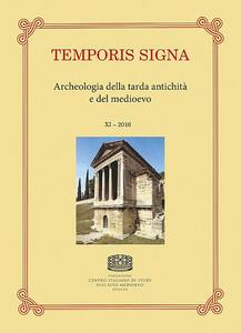 Temporis signa. Archeologia della tarda antichità e del Medioevo (2016). Vol. 11