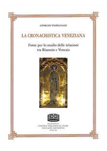 La cronachistica veneziana. Fonte per lo studio delle relazioni tra Bisanzio e Venezia - Giorgio Vespignani - copertina