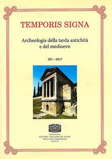 Temporis signa. Archeologia della tarda antichità e del Medioevo (2017). Vol. 12 - copertina