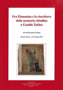 Fra Elemosina e la riscrittura della memoria cittadina a Gualdo Tadino. Atti dell'incontro di studio (Gualdo Tadino, 17-18 luglio 2017) - copertina