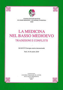 La medicina nel basso medioevo. Tradizioni e conflitti. Atti del LV Convegno storico internazionale (Todi, 14-16 ottobre 2018) - copertina