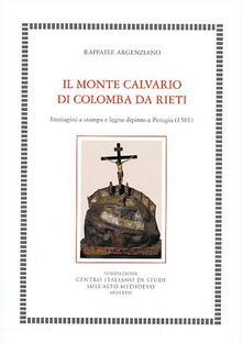 Il Monte Calvario di Colomba da Rieti. Immagini a stampa e legno dipinto a Perugia (1501) - Raffaele Argenziano - copertina