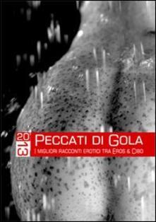 Liberauniversitascandicci.it Peccati di gola 2013. I migliori racconti erotici tra eros & cibo Image