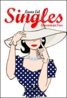 Singles, istruzioni per l'uso. Una spassosa guida su come vivere felicemente da single - Laura Eid - copertina
