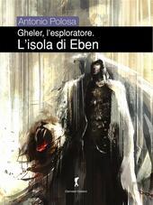 L'isola di Eben. Gheler l'esploratore. Vol. 2