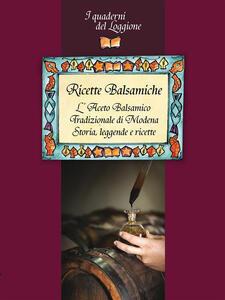 Ricette Balsamiche. Storia, leggende e ricette sull'Aceto Balsamico tradizionale di Modena - Associazione Esperti Degustatori - ebook