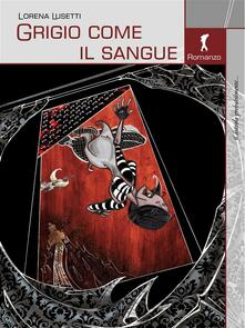 Grigio come il sangue - Lorena Lusetti - ebook