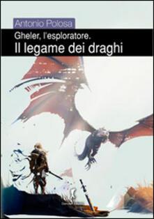 Il legame dei draghi. Gheler, l'esploratore - Antonio Polosa - copertina