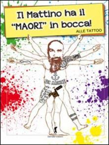 Il mattino ha il Maori in bocca - Alle Tattoo - copertina