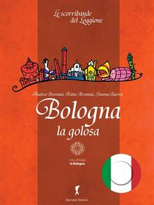 Bologna la Golosa - Katia Brentani,Simona Guerra,Andrea Brentani - ebook