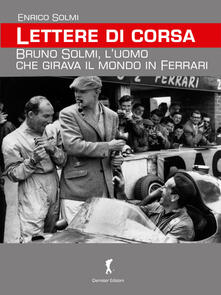 Lettere di corsa. Bruno Solmi, l'uomo che girava il mondo in Ferrari - Enrico Solmi - copertina