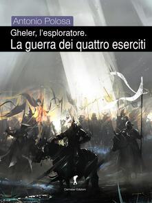 La guerra dei quattro eserciti. Gheler, l'esploratore - Antonio Polosa - copertina