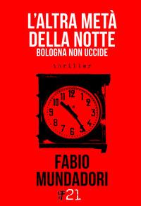 L' L' altra metà della notte. Bologna non uccide - Mundadori Fabio - wuz.it