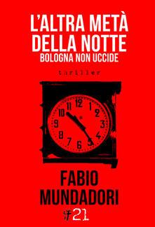 L' altra metà della notte. Bologna non uccide - Fabio Mundadori - copertina
