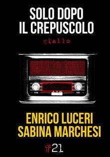 Solo dopo il crepuscolo - Enrico Luceri,Sabina Marchesi - copertina
