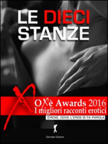 Le dieci stanze. Oxè Arwards 2016. I migliori racconti erotici - copertina
