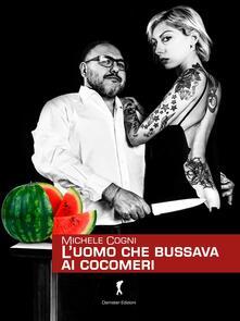 L' uomo che bussava ai cocomeri - Michele Cogni - copertina