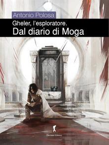 Dal diario di Moga. Gheler, l'esploratore. Vol. 4 - Antonio Polosa - copertina