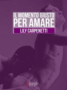 Il momento giusto per amare - Lily Carpenetti - ebook