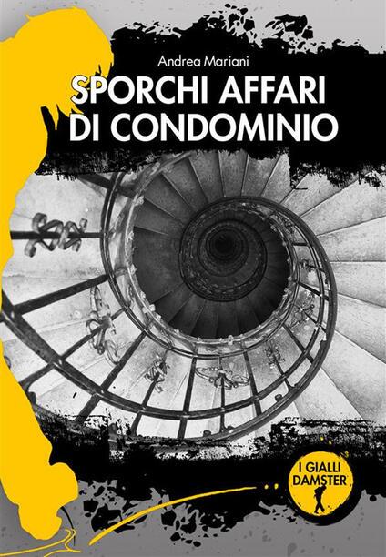 Sporchi affari di condominio - Andrea Mariani - ebook