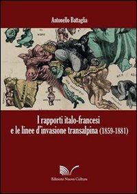I rapporti italo-francesi e le linee d'invasione transalpina (1859-1881)