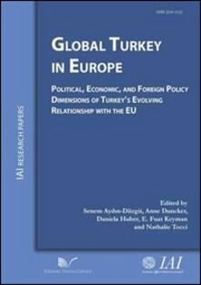 Global Turkey in Europe political, economic, and foreign policy dimensions of Turkey's evolving relationship with the EU - Senem Aydin-Düzgit,Anne Duncker,Daniela Huber - copertina