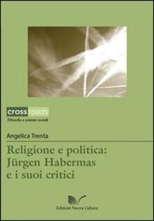 Religione e politica. Jürgen Habermas e i suoi critici - Angelica Trenta - copertina