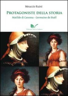 Protagoniste della storia Matilde di Canossa - Germaine de Staël - Meuccio Ruini - copertina
