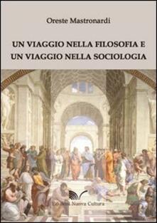 Un viaggio nella filosofia e un viaggio nella sociologia - Oreste Mastronardi - copertina