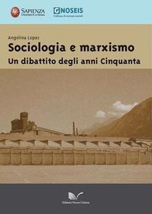 Sociologia e marxismo. Un dibattito degli anni Cinquanta - Angelina Lopez - copertina