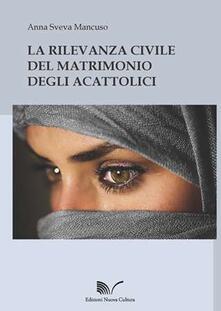 La rilevanza civile del matrimonio degli acattolici - Anna S. Mancuso - copertina