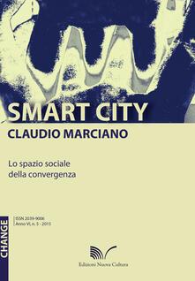 Smart city. Lo spazio sociale della convergenza - Claudio Marciano - copertina