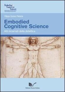 Embodied Cognitive Science. Atti incarnati della didattica - Filippo Gomez Paloma - copertina