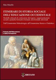 Itinerari di storia sociale dell'educazione occidentale. Vol. 2: Dall'Umanesimo metodologico all'Umanesimo storico e dialettico. - Rita Minello - copertina