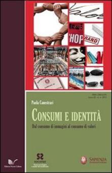 Consumi e identità. Dal consumo di immagini al consumo di valori - Paola Canestrari - copertina