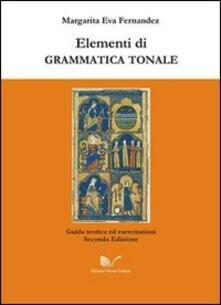 Elementi di grammatica tonale. Giuda teorica ed esercitazioni - Margarita E. Fernandez - copertina