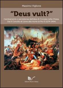 «Deus vult?» Cambiamento e persistenza dell'idea di crociata nella Chiesa - Massimo Viglione - copertina