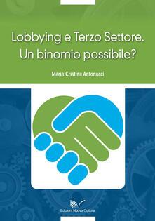 Lobbying e Terzo Settore. Un binomio possibile? - Maria Cristina Antonucci - copertina