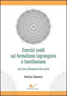 Esercizi svolti sul formalismo lagrangiano e hamiltoniano con brevi riferimenti alla teoria - Federico Talamucci - copertina