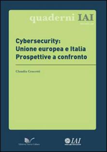 Cybersecurity: Unione europea e Italia. Prospettive a confronto - Claudia Cencetti - copertina