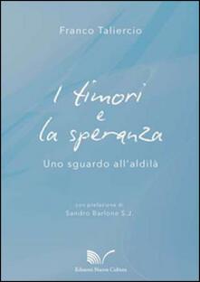 I timori e la speranza. Uno sguardo all'aldilà - Franco Taliercio - copertina
