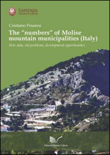 The «numbers» of Molise mountain municipalities (Italy). New data, old problems, development opportunities - Cristiano Pesaresi - copertina