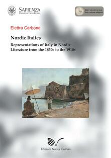Nordic Italies representations of Italy in Nordic literature from the 1830s to the 1910s - Elettra Carbone - copertina